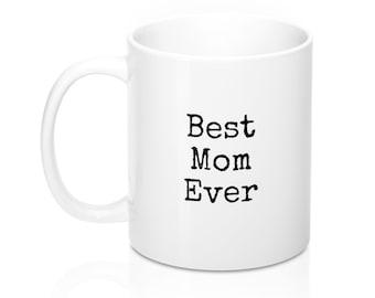 Best Mom Ever, 11oz Mug, Custom Coffee Mug, Tea Mug, Custom Gift, Gift for Her, Stocking Stuffer, Home Decor, Cups, Mugs