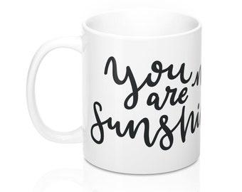 You Are My Sunshine, 11oz Mug, Custom Coffee Mug, Tea Mug, Custom Gift, Gift for Her, Stocking Stuffer, Home Decor, Cups, Mugs
