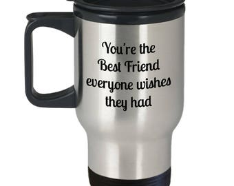 You're the Best Friend Everyone Wishes They Had travel mug