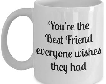You're the Best Friend Everyone Wishes They Had mug