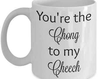 You're the Chong to my Cheech coffee mug
