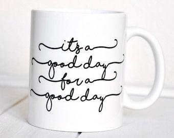 C'est un bon jour pour une bonne tasse de café jour / cadeau pour amateur de café / bonne tasse de jour / inspiration mug / tasse de déclaration / c'est une bonne journée