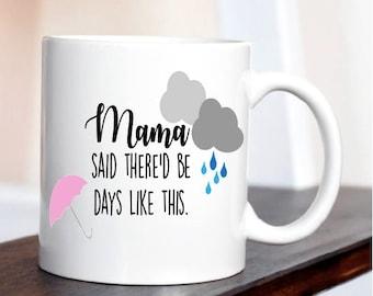 Mama Said There'd Be Days Like This / Funny Mug / Song Lyric Mug / Rainy Day / Umbrella / Coffee Mug / Funny Gift / Gift for Friend