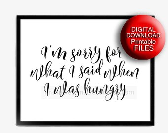 Printable Kitchen Art I'm Sorry for What I Said when I was Hungry, 5x7 8x10 11x14 16x20 A3 A4