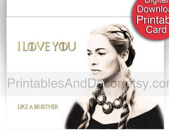 "Printable Game of Thrones Card ""I love you. Like a brother"" Funny Anniversary Card 5x7 Folded Card"