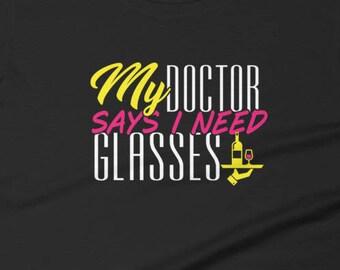 My Doctor Says I Need Glasses Shirt   Wine Glass T Shirt