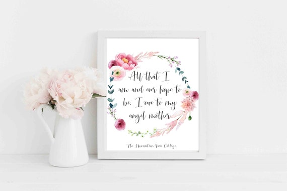 Mom Quotes All That I Am And Ever Hope To Be I Owe To My Angel Etsy
