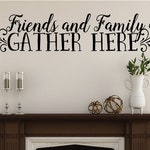 Family Vinyl Lettering Friends and Family Gather Here Family Wall Decal Living Room Decor Kitchen Wall Decal Dining Room Decor Decal