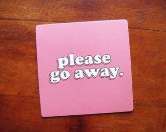 Please Go Away sticker, Laptop Sticker, Feminist Sticker, Funny Sticker, Leave me alone, Sassy Sticker, Vinyl Matte Sticker