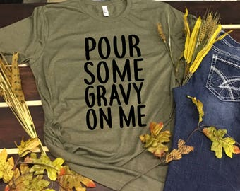 a1669ec5 Popular items for gravy clothing. (352 Results). More colours. Pour Some  Gravy on Me, Fall themed Shirts, Funny Thanksgiving ...