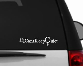 I Cant Keep Quiet / Vinyl Decal / Car / Laptop / Window / Decal / Strong Women / One Woman Riot / Feminist / Girl Power / gifts for her