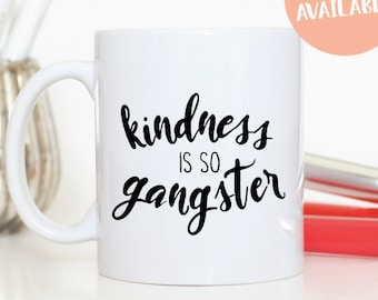 Kindness is so Gangster Funny Coffee Mug / Kindness is Everything / Spiritual Gangster / Mug / Be Kind / Mugs with Sayings / Gangster Mug
