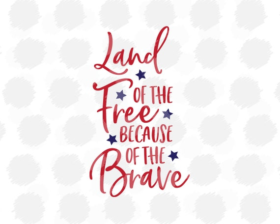 Land Of The Free Svg File Cricut Silhouette Svg Files Etsy