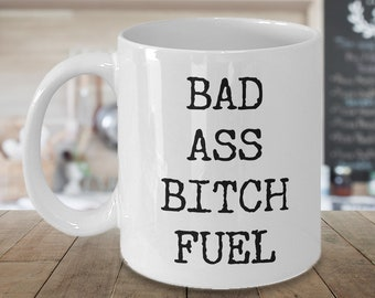 Badass Coffee Mug Badass Gift Badass Mug Bitchy Sayings Boss Mug for Women - Badass Bitch Fuel Funny Mug Ceramic Coffee Cup