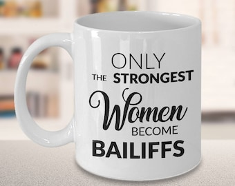 Bailiffs Mug - Bailiff Gifts - Only the Strongest Women Become Bailiffs Coffee Mug Ceramic Tea Cup