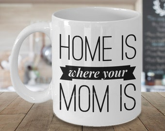Mother's Day Gift Ideas - Home is Where Your Mom is Cute Mom Coffee Cup Ceramic Mom Coffee Mug Mom Gifts Mother's Day Gift for Best Mom Ever
