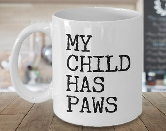 Gifts for Cat Moms Gift for Cat Parent Gift for Cat Owner - My Child Has Paws Ceramic Coffee Mug My Child Has 4 Paws Dog Mom Mug Dog Mom Dad