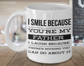 Coffee Mug Gifts for Dad - I Smile Because You're My Father I Laugh Because There's Nothing You Can Do About It Funny Ceramic Coffee Cup