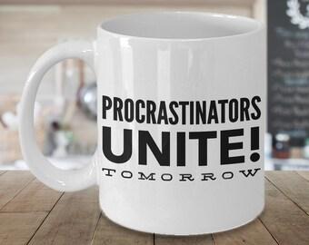 Procrastination Mug Procrastinator Coffee Mug Gifts for Procrastinators - Procrastinators Unite Tomorrow Funny Ceramic Coffee Cup