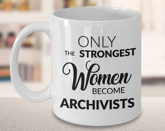Archivist Gifts - Archivist Coffee Mug - Only the Strongest Women Become Archivists Coffee Mug Ceramic Tea Cup
