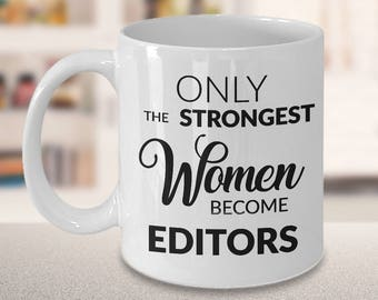Editor Gift - Editor Mug - Only the Strongest Women Become Editors Ceramic Coffee Cup