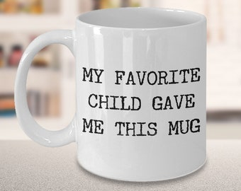 Favorite Child Mug for Mom & Dad My Favorite Child Gave Me This Coffee Mug Funny Ceramic Coffee Cup Mother's Day Gifts for Mom Gifts for Dad