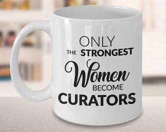 Curator Gifts - Curator Coffee Mug - Only the Strongest Women Become Curators Coffee Mug Ceramic Tea Cup