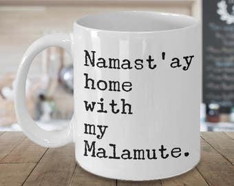 Alaskan Malamute Mug Malamute Gifts - Namast'ay Home With My Malamute Coffee Mug Ceramic Tea Cup Gift for Alaskan Malamute Lovers