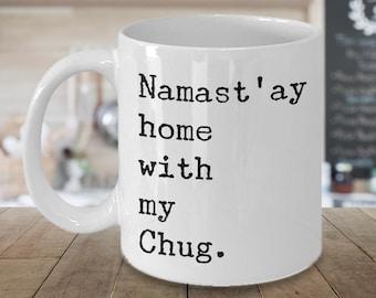 Chug Dog - Chug Mug - Chug Life - Namast'ay Home With My Chug Coffee Mug Ceramic Tea Cup - Chug Gift for Chug Lovers