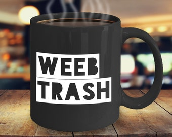 Anime Mug - Weeb Trash Black Coffee Cup - Weebs - Weeabo Gift