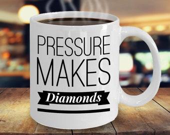 Pressure Makes Diamonds Mug 11 oz. Coffee Cup  / Coworker Gift / Boss Gift / Inspirational Mug