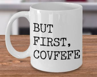 But First, Covfefe Coffee Mug Ceramic Coffee Cup - Political Humor - Funny Coffee Mugs - Gifts for Dad - Father's Day Gifts