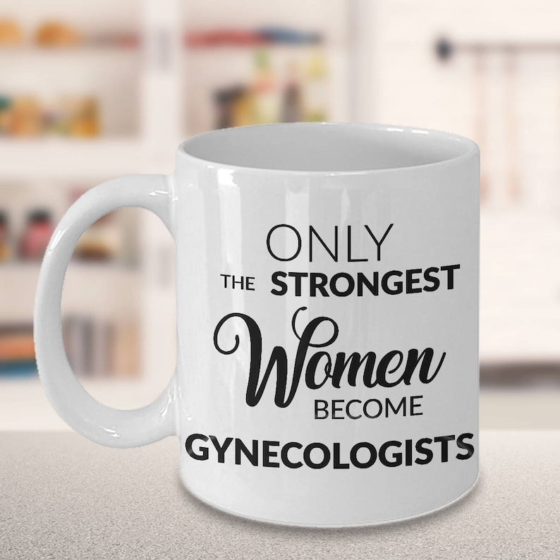 Gynecologist Gift Best Gynecologist Mug Obgyn Mug Gynecology Gifts Only the  Strongest Women Become Gynecologists Coffee Mug Ceramic Tea Cup