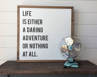 """Life Is Either A Daring Adventure Or Nothing At All 
