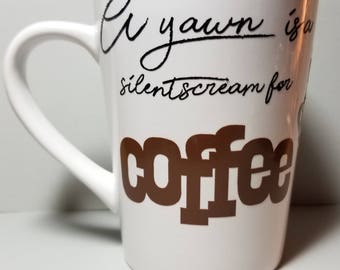 A yawn is a silent scream for COFFEE for the Caffeine Enthusiast.