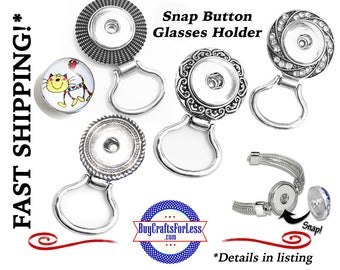 SNAP Button GLASSES Holder, for 18mm Interchangable Snap Buttons, 4 DESIGNs +99cent Shipping - 39cents for ea addt'l item