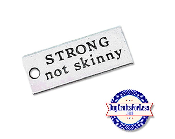 """STRONG Charms, """"Strong Not Skinny"""", 6, 12, 24 pcs  ** FREE SHiPPiNG & DISCOUNTS*"""
