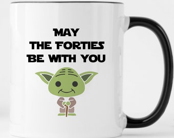 May The Forties Be With You Mug Funny Turning 40 Gift 40th Birthday For Man Yoda