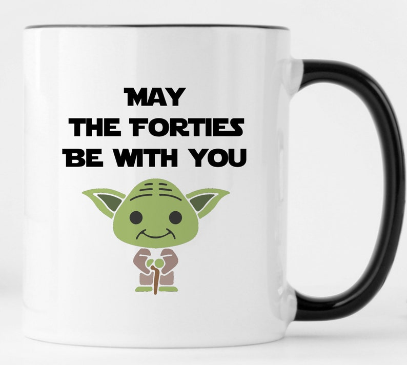 May The Forties Be With You 40th Birthday Gift Mug For Best