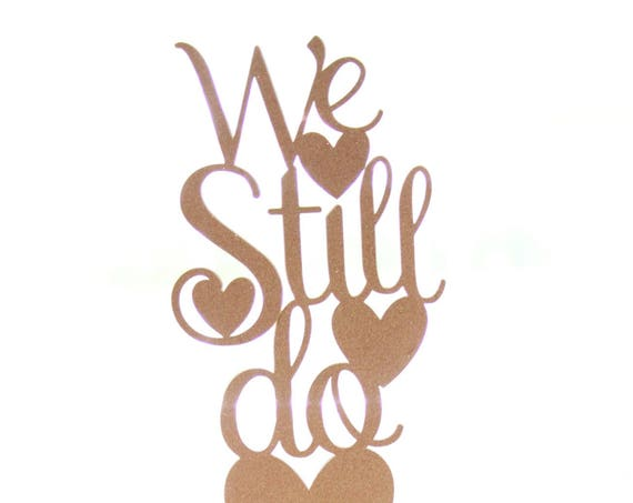 We Still Do Cake Topper, Vow Renewal, Wedding Anniversary Cake Topper, Rose Gold, Gold and Silver