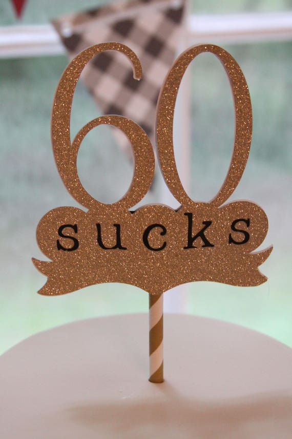 60 Sucks 60th Birthday Cake Topper Gold Year Old Party