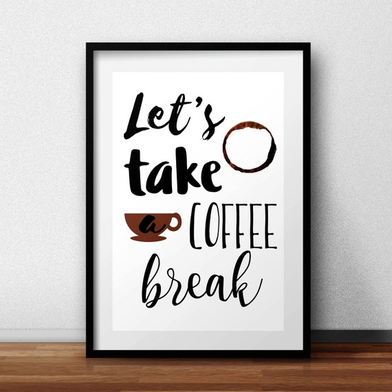 Instant Download, Coffee Break, Coffee Time, Take a Break, Break Time,  Funny Quote, Need Coffee, Coffee to Go, Coffee Humor, Wall Decor