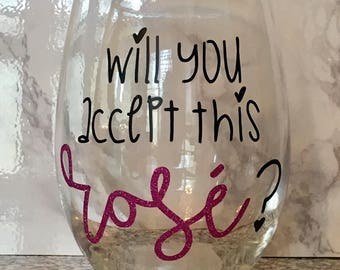 Will You Accept This Rose Bachelor Bachelorette Wine Glass