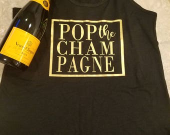 POP the Champagne Tank or Shirt/ Champagne themed bachelorette/ Champagne Lover tank or shirt