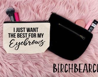 a9108833cade5d I Just Want The Best Eyebrows Makeup Quote Funny Makeup Bag - Canvas Makeup  Bag - Makeup Bag Clutch - Travel Makeup Bag - Bridal Shower Gift