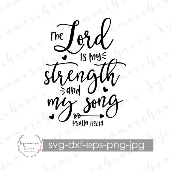 The Lord Is My Strength And My Song Svg Psalm 118 14 Svg Etsy