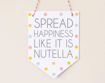 Spread happiness like its nutella, wall hanging, wall print, wall art, quote prints, cute quotes, funny quotes, spotty prints, nutella lover