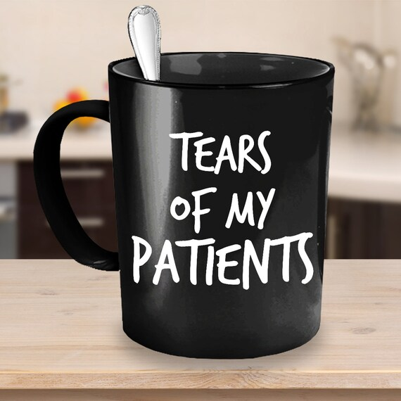 Nurse Mugs Medical Student Gift Nurse Graduation Dentist Gift Tears Of My Patients Nurse Gift Ideas