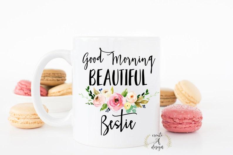 Good Morning Beautiful Bestie Mug Valentine S Gifts For Best Friend Best Friend Gift Idea Gifts For Her Gift Ideas For Best Friend M 30