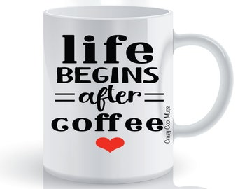 Life Begins After Coffee Funny Coffee Mug